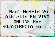Real Madrid Vs Athletic EN VIVO ONLINE Por <b>ROJADIRECTA</b> En <b>...</b>