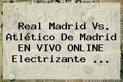 <b>Real Madrid Vs</b>. <b>Atlético De Madrid</b> EN VIVO ONLINE Electrizante <b>...</b>