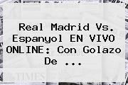 <b>Real Madrid Vs</b>. <b>Espanyol</b> EN VIVO ONLINE: Con Golazo De <b>...</b>