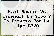 <b>Real Madrid</b> Vs. Espanyol En Vivo Y En Directo Por La Liga BBVA