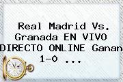 <b>Real Madrid Vs. Granada</b> EN VIVO DIRECTO ONLINE Ganan 1-0 <b>...</b>