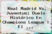 <b>Real Madrid</b> Vs. Juventus: Duelo Histórico En Champions League | El <b>...</b>