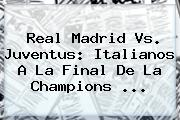 <b>Real Madrid Vs</b>. <b>Juventus</b>: Italianos A La Final De La Champions <b>...</b>