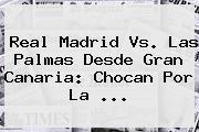 <b>Real Madrid</b> Vs. Las Palmas Desde Gran Canaria: Chocan Por La ...