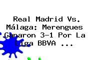 <b>Real Madrid Vs. Málaga</b>: Merengues Ganaron 3-1 Por La Liga BBVA <b>...</b>