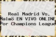 Real Madrid Vs. Malmö EN VIVO ONLINE Por <b>Champions League</b>