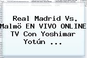 Real Madrid Vs. Malmö EN VIVO ONLINE TV Con Yoshimar Yotún <b>...</b>
