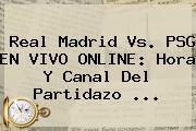 <b>Real Madrid Vs. PSG</b> EN VIVO ONLINE: Hora Y Canal Del Partidazo ...