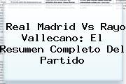 <b>Real Madrid Vs Rayo Vallecano</b>: El Resumen Completo Del Partido