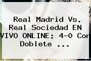 <b>Real Madrid Vs</b>. <b>Real Sociedad</b> EN VIVO ONLINE: 4-0 Con Doblete ...