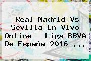 <b>Real Madrid Vs Sevilla</b> En Vivo Online ? Liga BBVA De España 2016 <b>...</b>