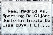 <b>Real Madrid</b> Vs. Sporting De Gijón: Duelo En Inicio De Liga BBVA   El <b>...</b>