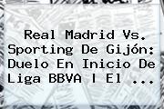 <b>Real Madrid</b> Vs. Sporting De Gijón: Duelo En Inicio De Liga BBVA | El <b>...</b>