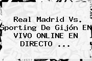 <b>Real Madrid Vs</b>. <b>Sporting</b> De Gijón EN VIVO ONLINE EN DIRECTO <b>...</b>