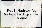 <b>Real Madrid Vs Valencia</b> Liga De Espana