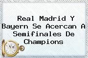 <b>Real Madrid</b> Y Bayern Se Acercan A Semifinales De Champions