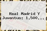 <b>Real Madrid</b> Y Juventus: 1.500...