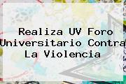 Realiza <b>UV</b> Foro Universitario Contra La Violencia