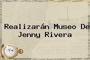 Realizarán Museo De <b>Jenny Rivera</b>