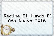 Recibe El Mundo El <b>Año Nuevo 2016</b>