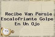 Recibe <b>Van Persie</b> Escalofriante Golpe En Un Ojo