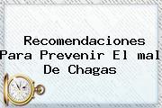 Recomendaciones Para Prevenir El <b>mal De Chagas</b>