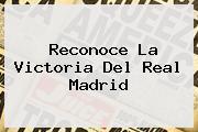 <i>Reconoce La Victoria Del Real Madrid</i>