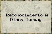 Reconocimiento A <b>Diana Turbay</b>