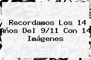 Recordamos Los 14 Años Del <b>9/11</b> Con 14 Imágenes