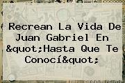 Recrean La Vida De <b>Juan Gabriel</b> En &quot;Hasta Que Te Conocí&quot;