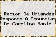 Rector De Uniandes Responde A Denuncias De <b>Carolina Sanín</b>