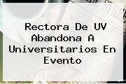 Rectora De <b>UV</b> Abandona A Universitarios En Evento