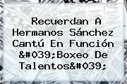 Recuerdan A Hermanos <b>Sánchez Cantú</b> En Función 'Boxeo De Talentos'