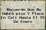 Recuerde Que No Habrá <b>pico Y Placa</b> En <b>Cali</b> Hasta El 15 De Enero