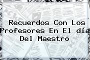 Recuerdos Con Los Profesores En El <b>día Del Maestro</b>