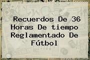 Recuerdos De 36 Horas De <b>tiempo</b> Reglamentado De Fútbol