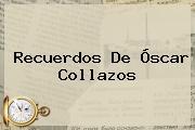 Recuerdos De <b>Óscar Collazos</b>