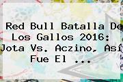 <b>Red Bull Batalla De</b> Los <b>Gallos</b> 2016: Jota Vs. Aczino, Así Fue El ...