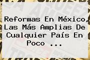 Reformas En México, Las Más Amplias De Cualquier País En Poco <b>...</b>