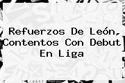 Refuerzos De León, Contentos Con Debut En Liga