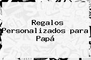 <b>Regalos</b> Personalizados <b>para Papá</b>