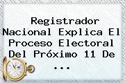 Registrador Nacional Explica El Proceso Electoral Del Próximo 11 De ...