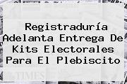 <b>Registraduría</b> Adelanta Entrega De Kits Electorales Para El Plebiscito