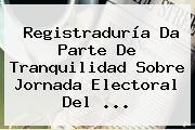 <b>Registraduría</b> Da Parte De Tranquilidad Sobre Jornada Electoral Del ...