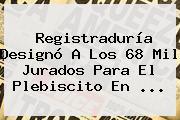 <b>Registraduría</b> Designó A Los 68 Mil Jurados Para El Plebiscito En ...