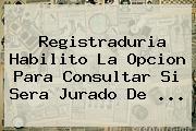 Registraduria Habilito La Opcion Para Consultar Si Sera <b>jurado De</b> ...