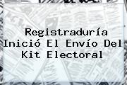 <b>Registraduría</b> Inició El Envío Del Kit Electoral