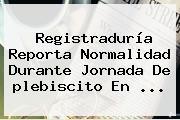 <b>Registraduría</b> Reporta Normalidad Durante Jornada De <b>plebiscito</b> En ...