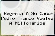 <u>Regresa A Su Casa: Pedro Franco Vuelve A Millonarios</u>