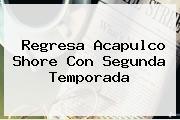 Regresa <b>Acapulco Shore</b> Con Segunda Temporada